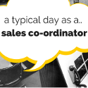 A Typical Day As A.. Sales Co-ordinator