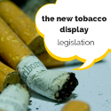 The New Tobacco Display Law - The Why and the What
